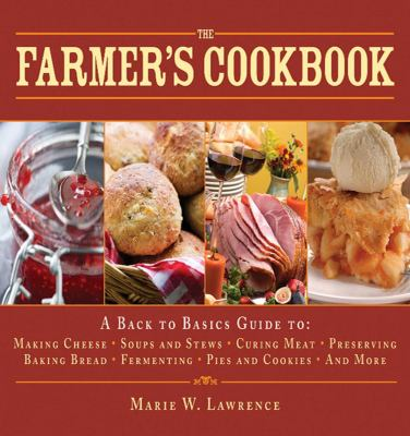 The Farmer's Cookbook: A Back to Basics Guide to Making Cheese, Curing Meat, Preserving Produce, Baking Bread, Fermenting, and More 9781616083809