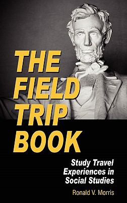 The Field Trip Book: Study Travel Experiences in Social Studies (Hc) 9781617350771