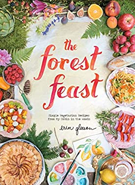 The Forest Feast: Simple Vegetarian Recipes from My Cabin in the Woods 9781617690815