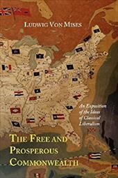 The Free and Prosperous Commonwealth; An Exposition of the Ideas of Classical Liberalism