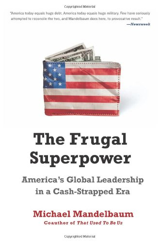The Frugal Superpower: America's Global Leadership in a Cash-Strapped Era 9781610390545