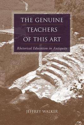 The Genuine Teachers of This Art: Rhetorical Education in Antiquity 9781611170160