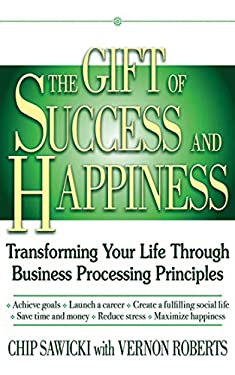 The Gift of Success and Happiness: Transforming Your Life Through Business Process Principles 9781616082802