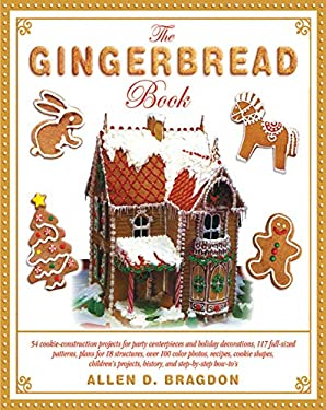 The Gingerbread Book: 54 Cookie-Construction Projects for Party Centerpieces and Holiday Decorations, 117 Full-Sized Patterns, Plans for 18 9781616084905
