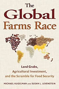 The Global Farms Race: Land Grabs, Agricultural Investment, and the Scramble for Food Security 9781610911870