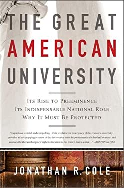 The Great American University: Its Rise to Preeminence, Its Indispensable National Role, Why It Must Be Protected 9781610390972