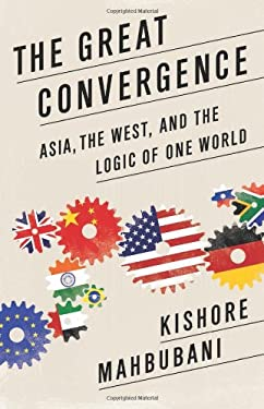 The Great Convergence: Asia, the West, and the Logic of One World 9781610390330