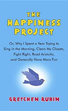 The Happiness Project:: Or, Why I Spent a Year Trying to Sing in the Morning, C 9781611735390