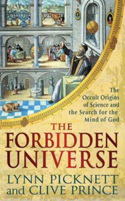 The Forbidden Universe: The Occult Origins of Science and the Search for the Mind of God 9781616080280