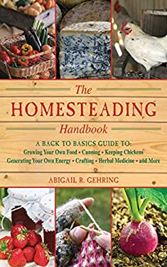 The Homesteading Handbook: A Back to Basics Guide to Growing Your Own Food, Canning, Keeping Chickens, Generating Your Own Energy, Crafting, Herb 9781616082659