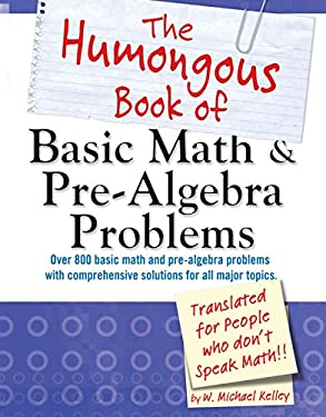 The Humongous Book of Basic Math & Pre-Algebra Problems: Translated for People Who Don't Speak Math!!