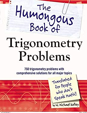 The Humongous Book of Trigonometry Problems 9781615641826