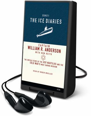The Ice Diaries: The Untold Story of the USS Nautilus and the Cold War's Most Daring Mission [With Earbuds]