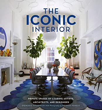 The Iconic Interior: Private Spaces of Leading Artists, Architects, and Designers 9781617690051