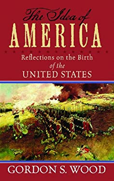 The Idea of America: Reflections on the Birth of the United States 9781611731620