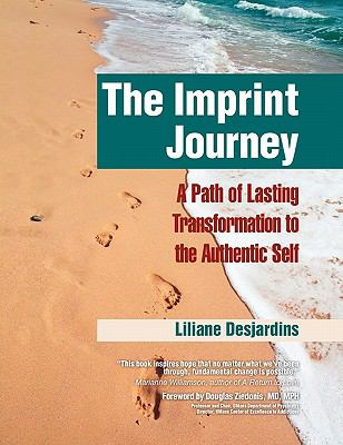 The Imprint Journey: A Path of Lasting Transformation Into Your Authentic Self 9781615990870