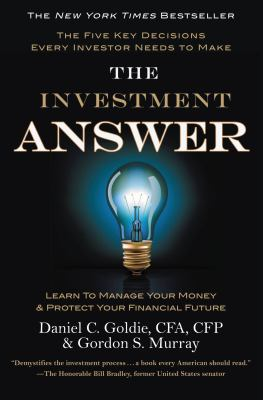 The Investment Answer: Learn to Manage Your Money & Protect Your Financial Future 9781611138726