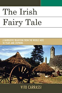 The Irish Fairy Tale: A Narrative Tradition from the Middle Ages to Yeats and Stephens 9781611493801