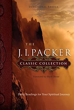 The J. I. Packer Classic Collection: Daily Readings for Your Spiritual Journey 9781615215744
