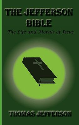 The Jefferson Bible, the Life and Morals of Jesus 9781617430220