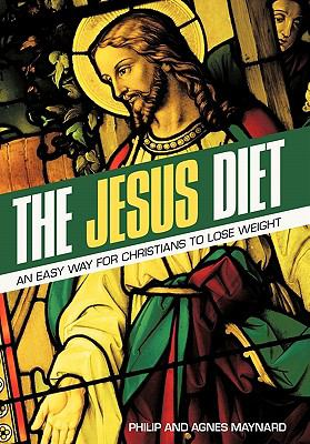 The Jesus Diet: An Easy Way for Christians to Lose Weight 9781615072842