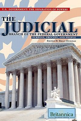 The Judicial Branch of the Federal Government: Purpose, Process, and People 9781615300013