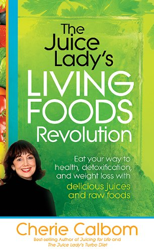 The Juice Lady's Living Foods Revolution: Eat Your Way to Health, Detoxification, and Weight Loss with Delicious Juices and Raw Foods 9781616383633