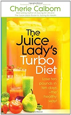 The Juice Lady's Turbo Diet: Lose Ten Pounds in Ten Days the Healthy Way! 9781616381493