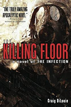 The Killing Floor (a Novel of the Infection) 9781618680754