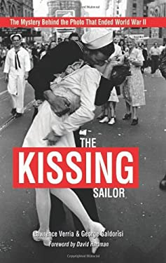 The Kissing Sailor: The Mystery Behind the Photo That Ended World War II 9781612510781