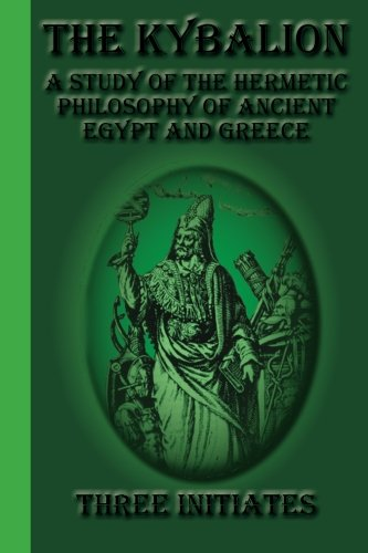 The Kybalion: A Study of the Hermetic Philosophy of Ancient Egypt and Greece 9781617430343