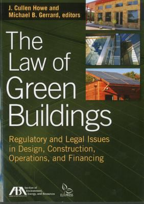 The Law of Green Buildings: Regulatory and Legal Issues in Design, Construction, Operations, and Financing 9781616320140