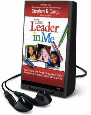 The Leader in Me: How Schools and Parents Around the World Are Inspiring Greatness, One Child at a Time [With Earbuds] 9781615455713
