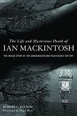 The Life and Mysterious Death of Ian Mackintosh: The Inside Story of the Sandbaggers and Television's Top Spy 9781612341880