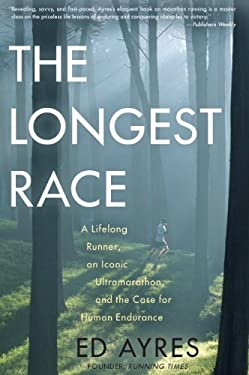 The Longest Race: A Lifelong Runner, an Iconic Ultramarathon, and the Case for Human Endurance 9781615190638