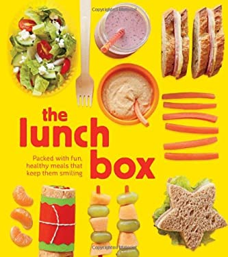 The Lunch Box: Packed with Fun, Healthy Meals That Keep Them Smiling 9781616281229