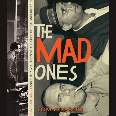 The Mad Ones: Crazy Joe Gallo and the Revolution at the Edge of the Underworld 9781615730223