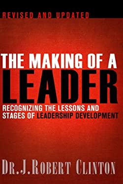 The Making of a Leader, Second Edition: Recognizing the Lessons and Stages of Leadership Development 9781612910758
