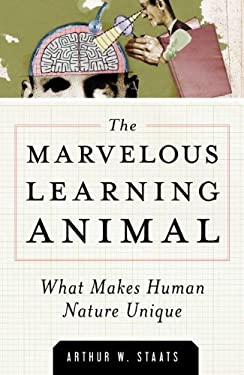 The Marvelous Learning Animal: What Makes Human Behavior Unique 9781616145972