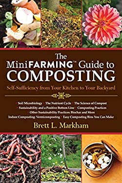 The Mini Farming Guide to Composting: Self-Sufficiency from Your Kitchen to Your Backyard 9781616088583