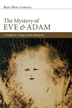 The Mystery of Eve and Adam: A Prophetic Critique of the Monarchy 9781610976152