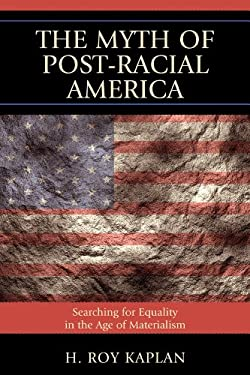 The Myth of Post-Racial America: Searching for Equality in the Age of Materialism 9781610480055