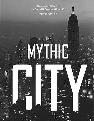 The Mythic City: Photographs of New York by Samuel H. Gottscho, 1925-1940 9781616890155