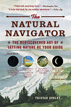 The Natural Navigator: The Rediscovered Art of Letting Nature Be Your Guide 9781615190461