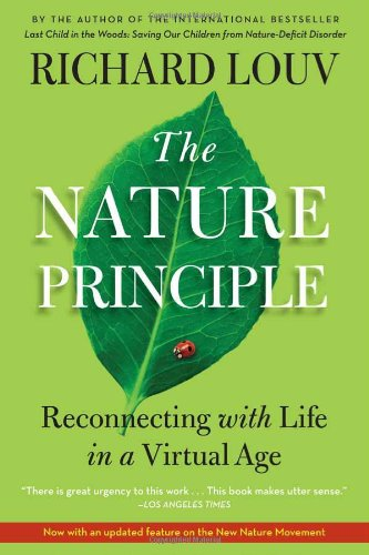 The Nature Principle: Reconnecting with Life in a Virtual Age 9781616201418
