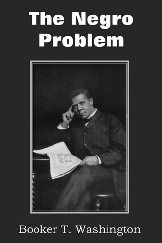 booker t washington race problems essay The souls of black folk essays and booker t washington du bois argues that washington's approach to race relations is counterproductive to the long-term.