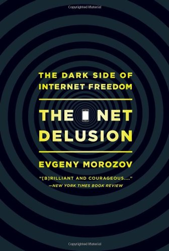 The Net Delusion: The Dark Side of Internet Freedom 9781610391061