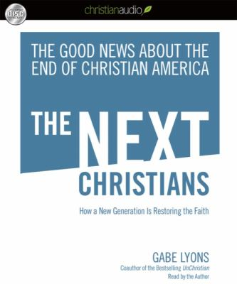 The Next Christians: How a New Generation Is Restoring the Faith 9781610450041