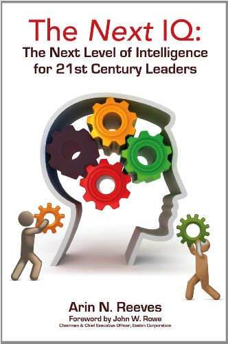 The Next IQ: The Next Level of Intelligence for 21st Century Leaders 9781614381532