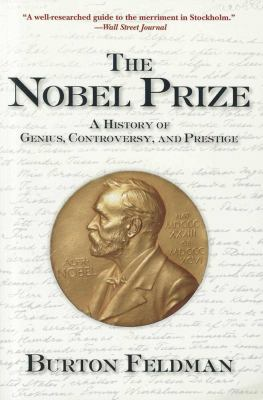 The Nobel Prize: A History of Genius, Controversy, and Prestige 9781611457247